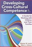 Developing Cross-Cultural Competence : A Guide for Working with Children and Their Families, Fourth Edition, Lynch, Eleanor W. and Hanson, Marci J., 159857163X
