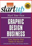Start Your Own Graphic Design Business : Your Step-by-Step Guide to Success, Sheldon, George and Entrepreneur Press Staff, 1599181630