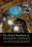 The Oxford Handbook of Religion, Conflict, and Peacebuilding, Appleby, R. Scott and Little, David, 0199731640