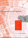 The Education of the Architect : Historiography, Urbanism, and the Growth of Architectural Knowledge, , 0262161648