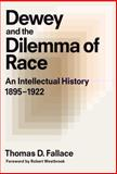 Dewey and the Dilemma of Race : An Intellectual History, 1895-1922, Fallace, Thomas D., 0807751642