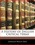 A History of English Critical Terms, Jeremiah Wesley Bray, 114418164X