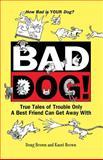 Bad Dog!, Douglas E. Brown and Kaori A. Brown, 1582451648