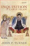 Inquisition in Early Islam : The Competition for Political and Religious Authority in the Abbasid Empire, Turner, John P., 1780761643