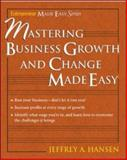 Mastering Business Growth and Change Made Easy, Hansen, Jeffrey A., 1932531645