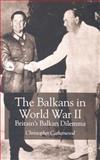 The Balkans in World War II : Britain's Balkan Dilemma, Catherwood, Christopher, 0333741641