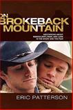 On Brokeback Mountain : Meditations about Masculinity, Fear, and Love in the Story and the Film, Patterson, Eric, 0739121642
