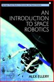 An Introduction to Space Robotics, Ellery, Alex, 185233164X