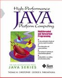 High-Performance Java Platform Computing : Multithreaded and Networked Programming, Christopher, Thomas W. and Thiruvathukal, George K., 0130161640