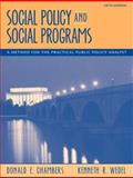 Social Policy and Social Programs : A Method for the Practical Public Policy, Chambers, Donald E. and Wedel, Kenneth, 0205571646