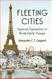 Fleeting Cities : Imperial Expositions in Fin-de-Siècle Europe, Geppert, Alexander C. T., 0230221645