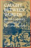 Caught Between Worlds : British Captivity Narratives in Fact and Fiction, Snader, Joe, 0813121647