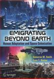 Emigrating Beyond Earth : Human Adaptation and Space Colonization, Smith, Cameron M and Davies, Evan T., 1461411645