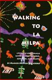 Walking to La Milpa : Living in Guatemala with Armies, Demons, Abrazos and Death, Villatoro, Marcos M., 1559211644