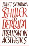Schiller to Derrida : Idealism in Aesthetics, Sychrava, Juliet, 0521131642