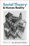 Social Theory and Human Reality, Alasuutari, Pertti, 0761951644