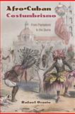 Afro-Cuban Costumbrismo : From Plantations to the Slums, Ocasio, Rafael, 0813041643