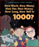How Much, How Many, How Far, How Heavy, How Long, How Tall Is 1000?, Helen Nolan, 1550741640
