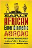 Early African Entertainments Abroad : From the Hottentot Venus to Africa's First Olympians, Lindfors, Bernth, 0299301648