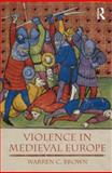 Violence in Medieval Europe, Brown, Warren C., 1405811641