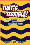 That's Terrible! a Cringeworthy Collection of 1001 Really Bad Jokes, Gary Rowley, 1479241644