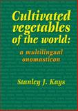 Cultivated vegetables of the World : A multilingual Onomasticon, S. J. Kays, 9086861644