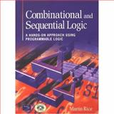 Higher Combinational and Sequential Logic : A Practical PLD-Based Approach, Rice, Martin, 0582431646