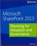 Microsoft SharePoint 2013 : Planning for Adoption and Governance, Evelyn, Geoff, 0735671648