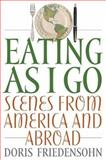 Eating as I Go : Scenes from America and Abroad, Friedensohn, Doris, 0813191645