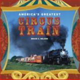 America's Greatest Circus Train, Bruce C. Nelson, 0911581642