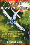 Aerial Interdiction : Air Power and the Land Battle in Three American Wars, Mark, Edward, 1410201643