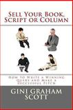 Sell Your Book, Script, or Column, Gini Scott, 1466291648