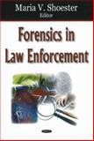 Forensics in Law Enforcement, Shoester, Maria V., 160021164X