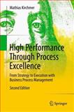 High Performance Through Process Excellence : From Strategy to Execution with Business Process Management, Kirchmer, Mathias, 364221164X