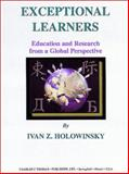 Exceptional Learners : Education and Research from a Global Perspective, Holowinsky, Ivan Z., 0398071640