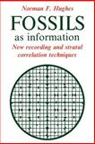 Fossils as Information : New Recording and Stratal Correlation Techniques, Hughes, Norman F., 0521031648