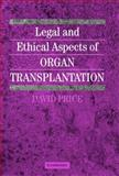 Legal and Ethical Aspects of Organ Transplantation, Price, David, 0521651646