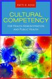 Cultural Competency for Health Administration and Public Health, Rose, Patti R., 0763761648