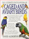 The Ultimate Encyclopedia of Caged and Aviary Birds, David Alderton, 184309164X