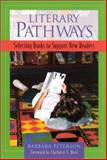 Literary Pathways : Selecting Books to Support New Readers, Peterson, Barbara, 0325001642