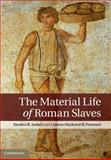 The Material Life of Roman Slaves, Joshel, Sandra R. and Hackworth Petersen, Lauren, 0521191645