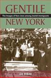 Gentile New York : The Images of Non-Jews among Jewish Immigrants, Ribak, Gil, 0813551641