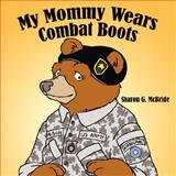 My Mommy Wears Combat Boots, Sharon G. McBride, 1434351645