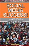 Social Media Success! : Practical advice and real world examples for social media engagement using social networking tools like Linkedin, Twitter, Blog, Fouts, Janet, 1600051642