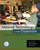 Assistive Technology in the Classroom : Enhancing the School Experiences of Students with Disabilities, Dell, Amy G. and Newton, Deborah A., 0131191640