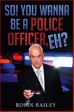 So! You Wanna Be a Police Officer, Eh?, Robin Bailey, 1499001649