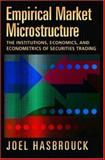 Empirical Market Microstructure : The Institutions, Economics, and Econometrics of Securities Trading, Hasbrouck, Joel, 0195301641