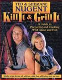 Kill It and Grill It, Ted Nugent and Shemane Nugent, 0895261642