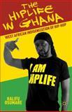 The Hiplife in Ghana : The West African Indigenization of Hip-Hop, Osumare, Halifu, 1137021640