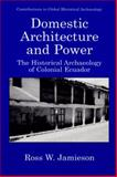 Domestic Architecture and Power : The Historical Archaeology of Colonial Ecuador, Jamieson, Ross W., 1475781644